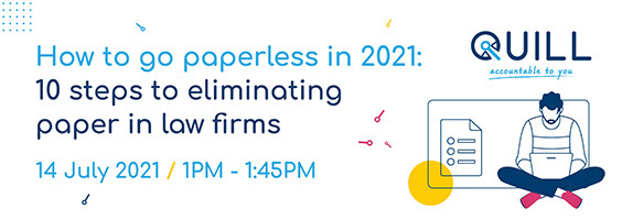 Quill webinar - how to go paperless in 2021 - 10 steps to eliminating paper in law firms